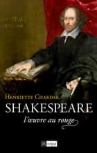 Shakespeare, l'oeuvre au rouge ebook by Henriette Chardak