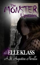 The Monster Upstairs - The Bloodseeker Series, #2 ebook by Elle Klass