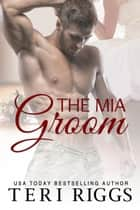 The MIA Groom ebook by Teri Riggs