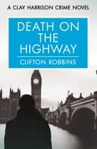 Death on the Highway ebook by Clifton Robbins