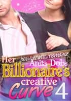 Her Billionaire's Creative Curve #4 ebook by