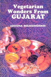 Vegetarian Wonders from Gujarat ebook by Aroona Reejhsinghani