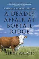A Deadly Affair at Bobtail Ridge - A Samuel Craddock Mystery ebook by Terry Shames