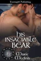 His Insatiable Bear ebook by Marie Medina