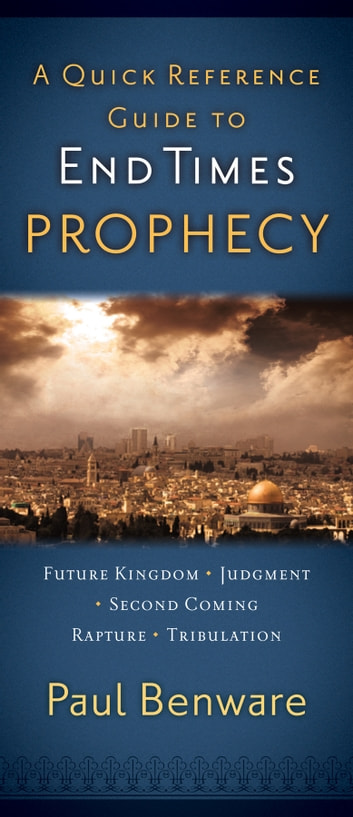 A Quick Reference Guide to End Times Prophecy ebook by Paul Benware