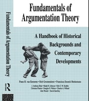 Fundamentals of Argumentation Theory - A Handbook of Historical Backgrounds and Contemporary Developments ebook by Frans H. van Eemeren,Rob Grootendorst,Ralph H. Johnson,Christian Plantin,Charles A. Willard
