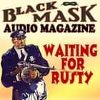 Waiting for Rusty - Black Mask Audio Magazine audiobook by William Cole, Burt Ross
