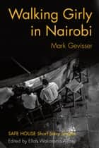 Walking Girly in Nairobi ebook by Mark Gevisser,Ellah Wakatama Allfrey