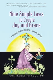Nine Simple Laws to Create Joy and Grace - A Comprehensive Guide to Manifestation ebook by Sue Hanks Singleton