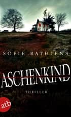Aschenkind - Thriller ebook by Sofie Rathjens