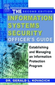 The Information Systems Security Officer's Guide: Establishing and Managing an Information Protection Program ebook by Kovacich, Gerald L.