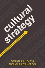 Cultural Strategy:Using Innovative Ideologies to Build Breakthrough Brands - Using Innovative Ideologies to Build Breakthrough Brands ebook by Douglas Holt,Douglas Cameron