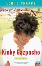 Kinky Gazpacho - Life, Love & Spain ebook by Lori L. Tharps