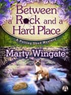Between a Rock and a Hard Place - A Potting Shed Mystery ebook by Marty Wingate