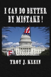 I Can Do Better By Mistake ebook by Troy J. Klein