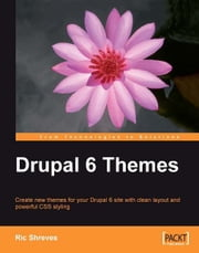 Drupal 6 Themes ebook by Ric Shreves