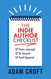 The Indie Author Checklist - From concept to launch and beyond ebook by Adam L Croft