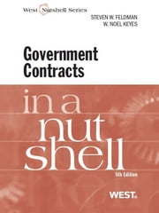 Feldman and Keyes' Government Contracts in a Nutshell, 5th ebook by Steven Feldman,W. Keyes