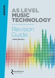 Edexcel AS Level Music Technology Revision Guide ebook by James Reevell