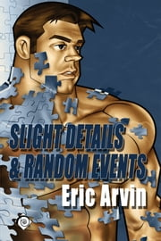 Slight Details & Random Events ebook by Eric Arvin, HvH