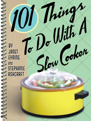 101 Things to Do with a Slow Cooker ebook by Janet Eyring