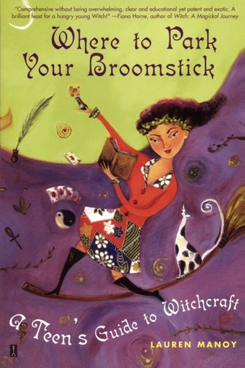 Where to Park Your Broomstick - A Teen's Guide to Witchcraft eBook by Lauren Manoy