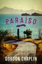 Paraíso - A Novel ebook by Gordon Chaplin