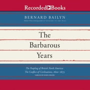 The Barbarous Years - The Peopling of British North America: The Conflict of Civilizations, 1600-1675 audiobook by Bernard Bailyn