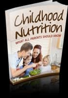 Childhood Nutrition ebook by Anonymous