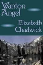 Wanton Angel eBook by Elizabeth Chadwick