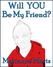 Will YOU Be My Friend? ebook by Marianne Marts
