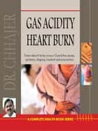 Gas, Acidity & Heartburn ebook by Dr. Bimal Chhajer