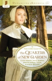 The Quakers of New Garden ebook by Claire Sanders,Ann E. Schrock,Jennifer Hudson Taylor,Susette Williams