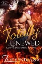 Totally Renewed - A Shifter Speed Dating Romance ebook by Zoey Indiana