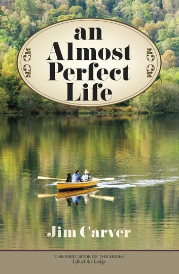 An Almost Perfect Life - Life at the Lodge, #1 ebook by Jim Carver