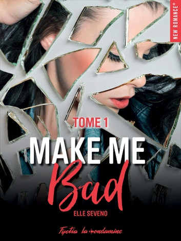 Make me bad - tome 1 ebook by Elle Seveno