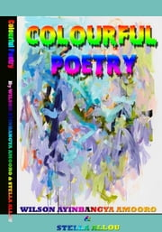 Colourful Poetry ebook by Wilson Ayinbangya Amooro
