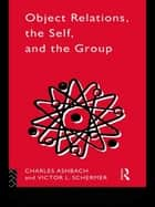 Object Relations, The Self and the Group ebook by Charles Ashbach, Victor L. Schermer