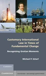 Customary International Law in Times of Fundamental Change - Recognizing Grotian Moments ebook by Michael P. Scharf