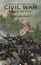 A Short History of the Civil War - Ordeal by Fire ebook by Fletcher Pratt