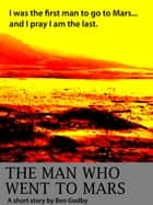 The Man Who Went to Mars: A Short Story ebook by Ben Godby