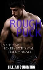 Rough Puck - An Alpha Male Hockey Sports Star Quick Romance ebook by Jillian Cumming