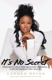 It's No Secret - From Nas to Jay-Z, from Seduction to Scandal--a Hip-Hop Helen of Troy Tells All ebook by Carmen Bryan