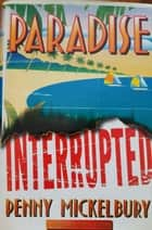 Paradise Interrupted - The Carole Ann Gibson Mysteries, #4 ebook by Penny Mickelbury