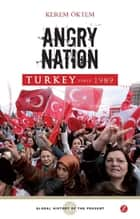 Angry Nation - Turkey since 1989 ebook by Kerem Öktem, Nicholas Guyatt