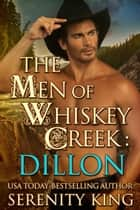 The Men of Whiskey Creek: Dillon ebook by Serenity King