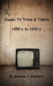Classic TV Trivia & Tidbits: 1950's to 1970's ebook by Grahame Stanford