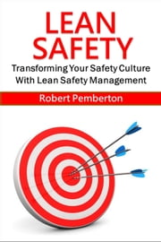 Lean Safety: Transforming Your Safety Culture With Lean Safety Management ebook by Robert Pemberton