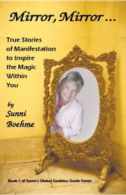 Mirror, Mirror: True Stories of Manifestation to Inspire the Magic Within You ebook by Sunni Boehme