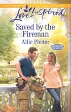Saved by the Fireman ebook by Allie Pleiter